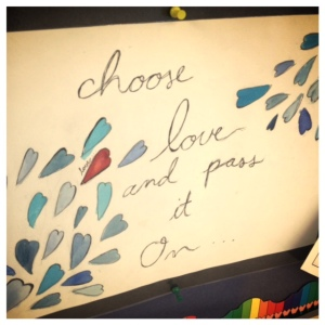My personal favourite...a nice reminder to pass by everyday and send some love to even the toughest individuals.  Choose love.