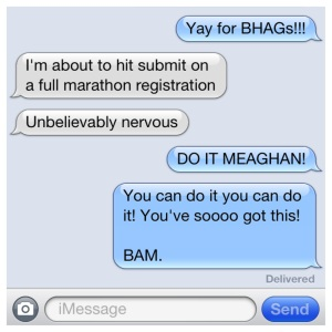 And Meaghan and I have been setting some BHAGs over text message.  BHAG - Big hairy Audacious Goal.   Thanks to my favourite company, lululemon, for coining that term! More BHAGs in vision board form coming next week!