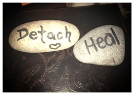 My wise and full-of-love friend, Nadine, has these two stones near her all the time.  Whenever she needs to detach herself from a situation in order to protect or heal her own heart, she holds tight to these stones (literally).  Thanks Nadine, for reminding me that it's okay to detach and heal for my own sanity.